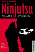 Ninjutsu The Art of Invisibility: Facts, Legends, and Techniques