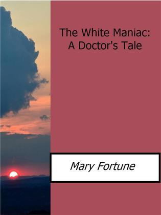 The White Maniac: A Doctor?s Tale