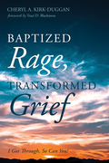 Baptized Rage, Transformed Grief: I Got Through, So Can You