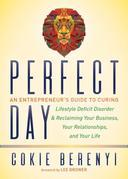 Perfect Day: An Entrepreneur's Guide to Curing Lifestyle Deficit Disorder and Reclaiming Your Business, Your Relationships, and Your Life