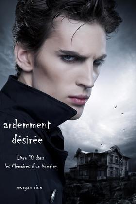 Ardemment Désirée (Livre 10 dans les Mémoires d'un Vampire)