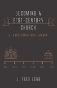 Becoming a 21st-Century Church: A Transformational Manual
