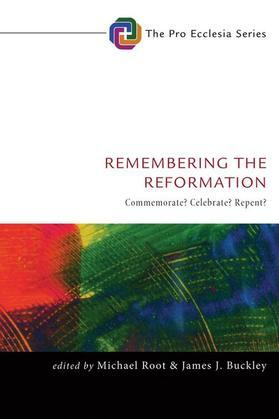 Remembering the Reformation: Commemorate? Celebrate? Repent?