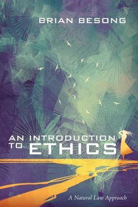 An Introduction to Ethics: A Natural Law Approach