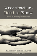 What Teachers Need to Know: Topics in Diversity and Inclusion