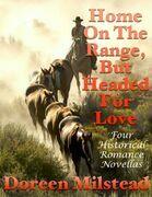 Home On the Range, But Headed for Love: Four Historical Romance Novellas