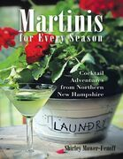 Martinis for Every Season: Cocktail Adventures from Northern New Hampshire