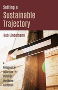 Setting a Sustainable Trajectory: A Pedagogical Theory for Christian Worldview Formation