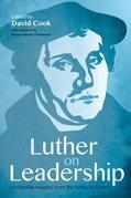 Luther on Leadership: Leadership Insights from the Great Reformer