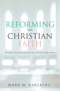 Reforming the Christian Faith: Theological Interpretation after the Protestant Reformation