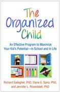 The Organized Child: An Effective Program to Maximize Your Kid's Potential--in School and in Life