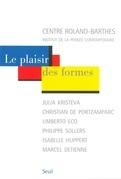Le plaisir des formes. Julia Kristeva, Christian de Portzamparc, Umberto Eco, Philippe Sollers, Isab