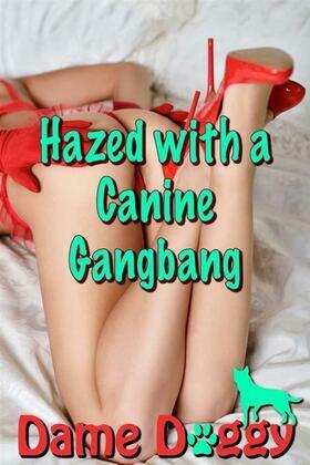Hazed with a Canine Gangbang