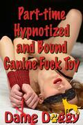 Part-time Hypnotized and Bound Canine Fuck Toy