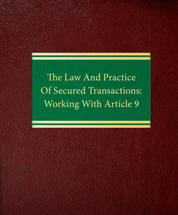 The Law and Practice of Secured Transactions: Working With Article 9