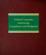 Federal Corporate Sentencing: Compliance and Mitigation