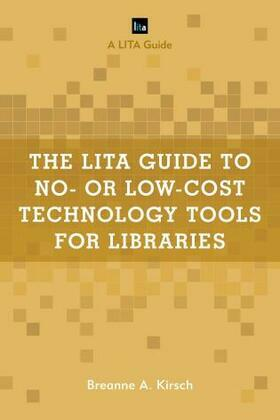 The LITA Guide to No- or Low-Cost Technology Tools for Libraries