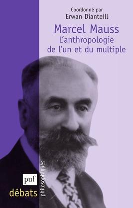Marcel Mauss. L'anthropologie de l'un et du multiple