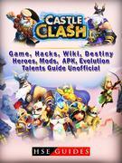 Castle Clash Game, Hacks, Wiki, Destiny, Heroes, Mods, APK, Evolution, Talents, Guide Unofficial