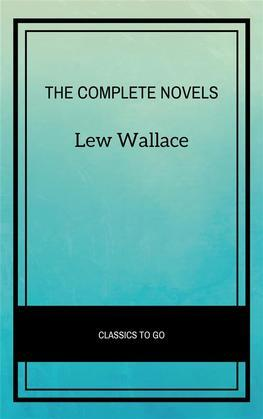 Lew Wallace: The Complete Novels