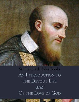 St. Francis de Sales Books: An Introduction to the Devout Life & Of the Love of God