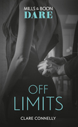 Off Limits: New for 2018! A hot boss romance story that takes love to the limit. Perfect for fans of Darker! (Mills & Boon Dare)