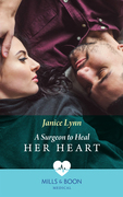 A Surgeon To Heal Her Heart (Mills & Boon Medical)