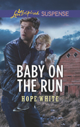 Baby On The Run (Mills & Boon Love Inspired Suspense) (The Baby Protectors)