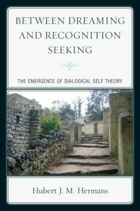Between Dreaming and Recognition Seeking: The Emergence of Dialogical Self Theory