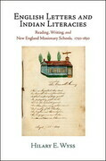 English Letters and Indian Literacies: Reading, Writing, and New England Missionary Schools, 1750-1830