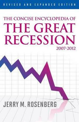The Concise Encyclopedia of The Great Recession 2007-2012