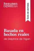 Basada en hechos reales de Delphine de Vigan (Guía de lectura)