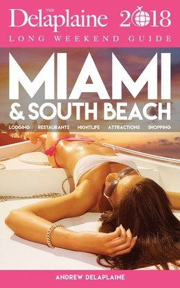MIAMI & SOUTH BEACH - The Delaplaine 2018 Long Weekend Guide