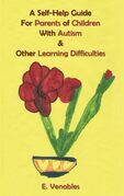 A Self-Help Guide for Parents of Children with Autism and Other Learning Difficulties