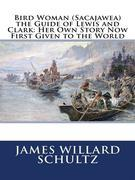 Bird Woman (Sacajawea) the Guide of Lewis and Clark (Illustrated)