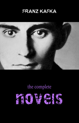 Franz Kafka: The Complete Novels (The Trial, The Castle, Amerika)