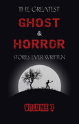 The Greatest Ghost and Horror Stories Ever Written: volume 7 (30 short stories)