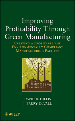 Improving Profitability Through Green Manufacturing: Creating a Profitable and Environmentally Compliant Manufacturing Facility