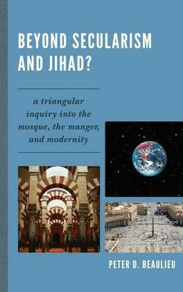 Beyond Secularism and Jihad?: A Triangular Inquiry into the Mosque, the Manger, and Modernity