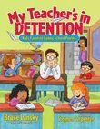 My Teacher's In Detention: Kid's Favorite Funny School Poems