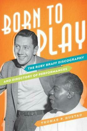 Born to Play: The Ruby Braff Discography and Directory of Performances