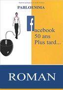 Facebook cinquante ans plus tard...