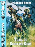 Trail of Blood and Bones: A Walt Slade Western