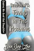 Session #2: Toying in the Morning: Gaping His Anal Slut Daughter