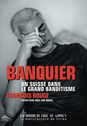 Banquier. Un Suisse dans le grand banditisme