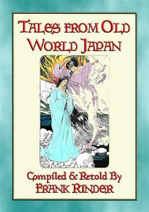 TALES FROM OLD-WORLD JAPAN - 20 Japanese folk and fairy tales stretching back to the beginning of time