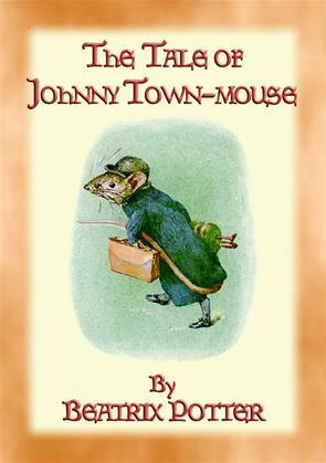 THE TALE OF JOHNNY TOWN-MOUSE - book 21 in the Tales of Peter Rabbit