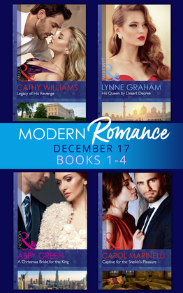 Modern Romance Collection: December 2017 Books 1 - 4: His Queen by Desert Decree / A Christmas Bride for the King / Captive for the Sheikh's Pleasure / Legacy of His Revenge (Mills & Boon e-Book Collections)