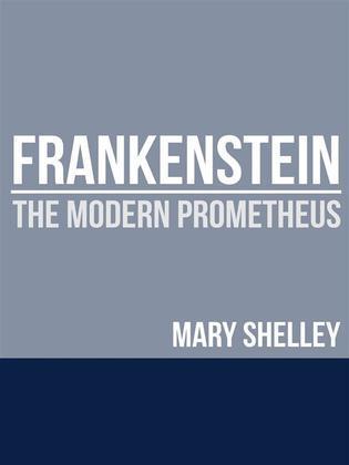 Frankenstein - The Modern Prometheus