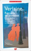 Recueils de jeunesse : Poèmes saturniens - Les Amies - Fêtes galantes - la Bonne Chanson